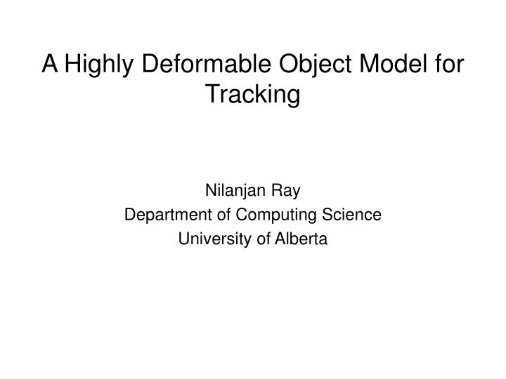 a highly deformable object model for tracking n.