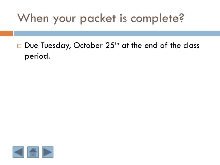 When your packet is complete?