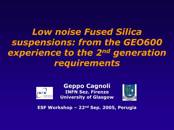 low noise fused silica suspensions from the geo600 experience to the 2 nd generation requirements n.