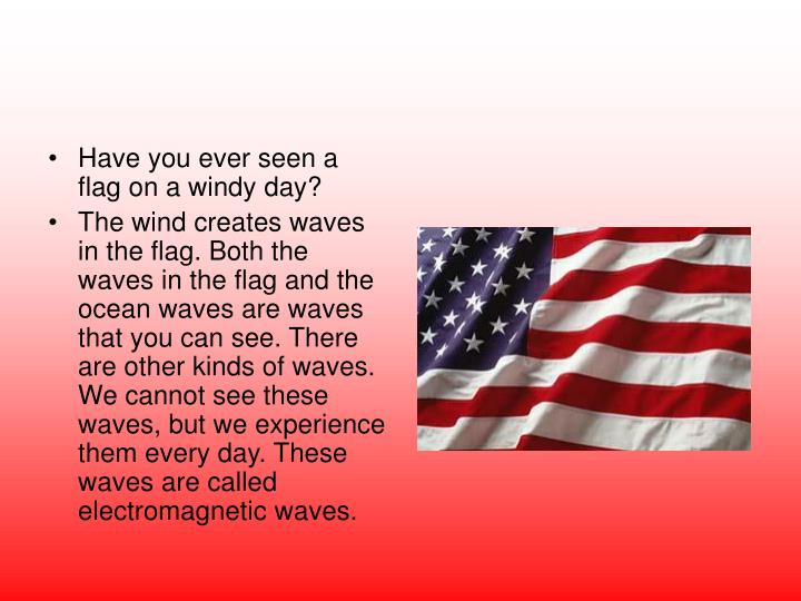 Have you ever seen a flag on a windy day?