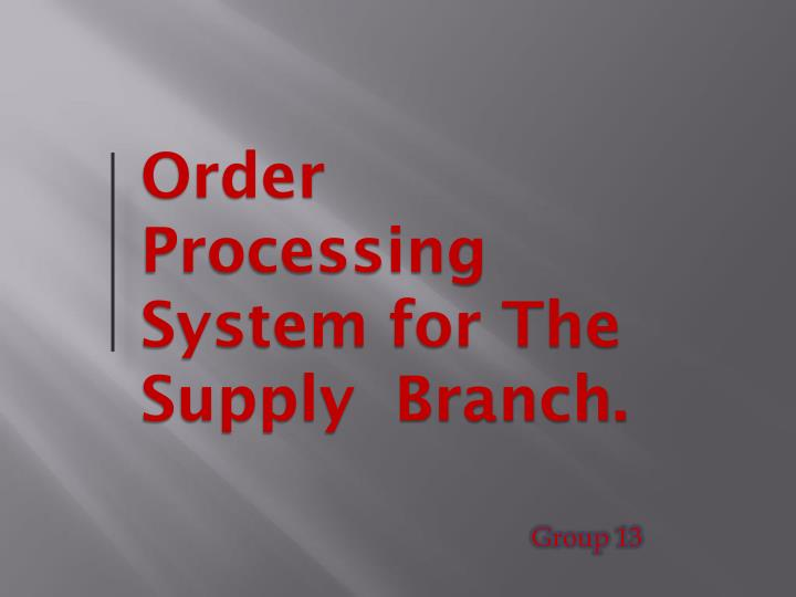 Order Processing  System for The Supply  Branch.