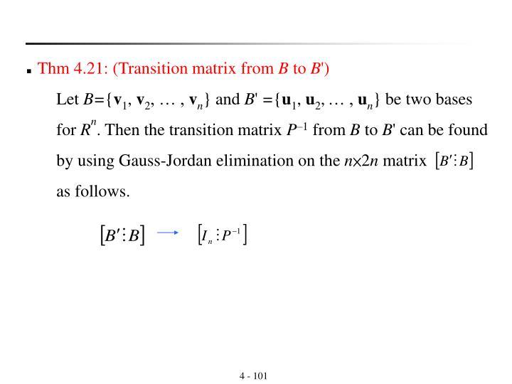 Thm 4.21: (Transition matrix from