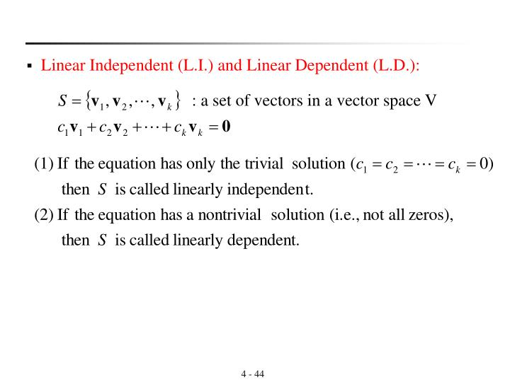 Linear Independent (L.I.) and Linear Dependent (L.D.):