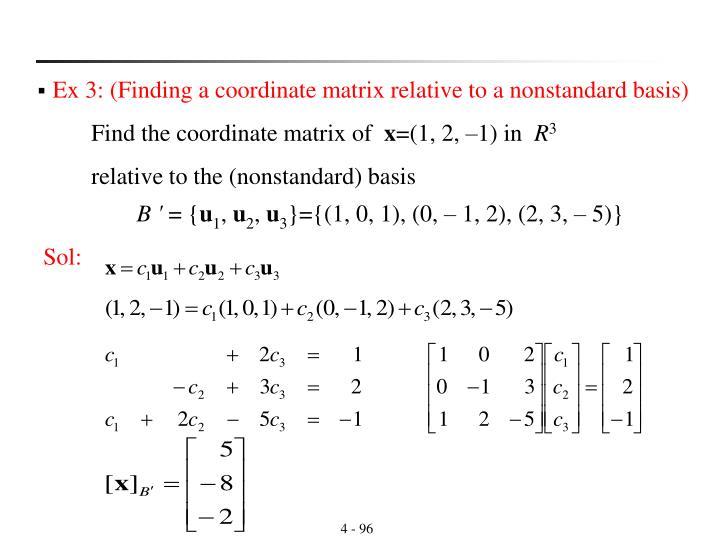 Ex 3: (Finding a coordinate matrix relative to a nonstandard basis)
