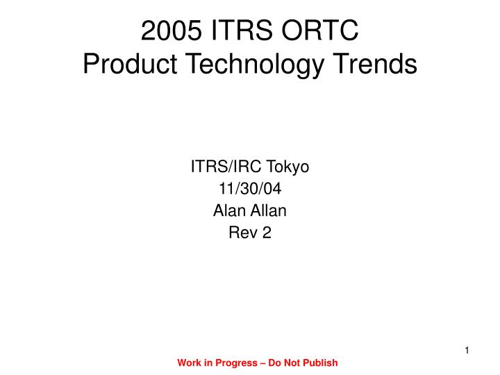 2005 itrs ortc product technology trends n.