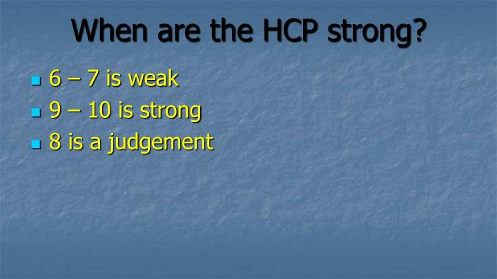 When are the HCP strong?