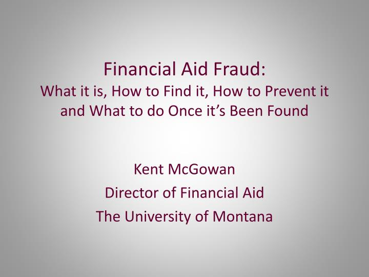 financial aid fraud what it is how to find it how to prevent it and what to do once it s been found n.