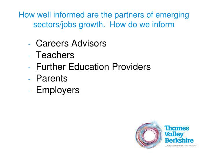 How well informed are the partners of emerging sectors/jobs growth.  How do we inform