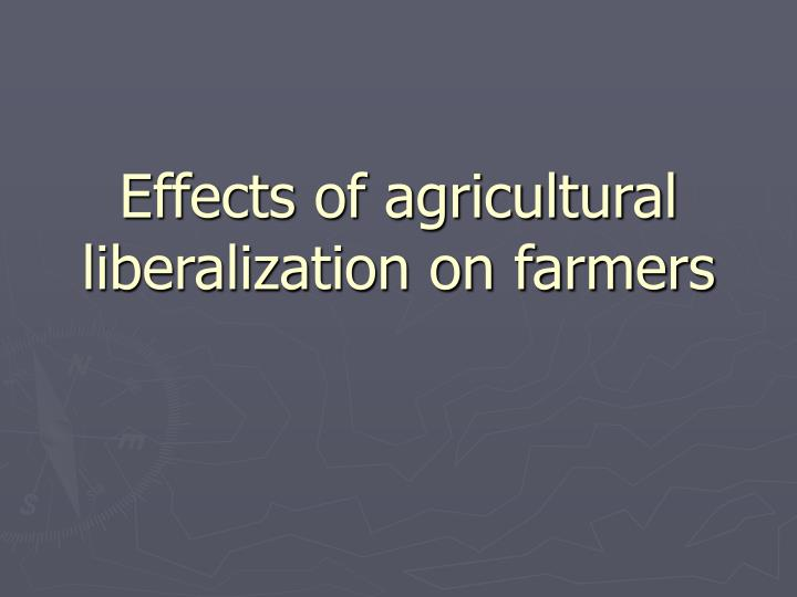 effects of agricultural liberalization on farmers n.