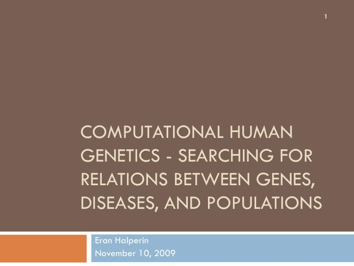 computational human genetics searching for relations between genes diseases and populations n.