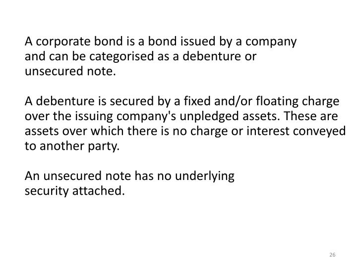 A corporate bond is a bond issued by a company