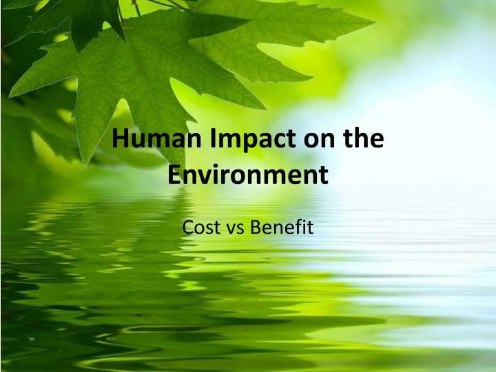impacts of human behavior on the environment The purpose of the unit is to investigate the effects of institutions on human behavior it will explore various niches that are encountered as man exists in the ecosystem and will discuss both the effects of heredity and the environment on human behavior.