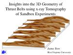 insights into the 3d geometry of thrust belts using x ray tomography of sandbox experiments