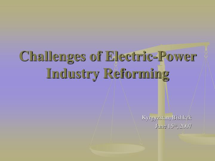 challenges of electric power industry reforming n.
