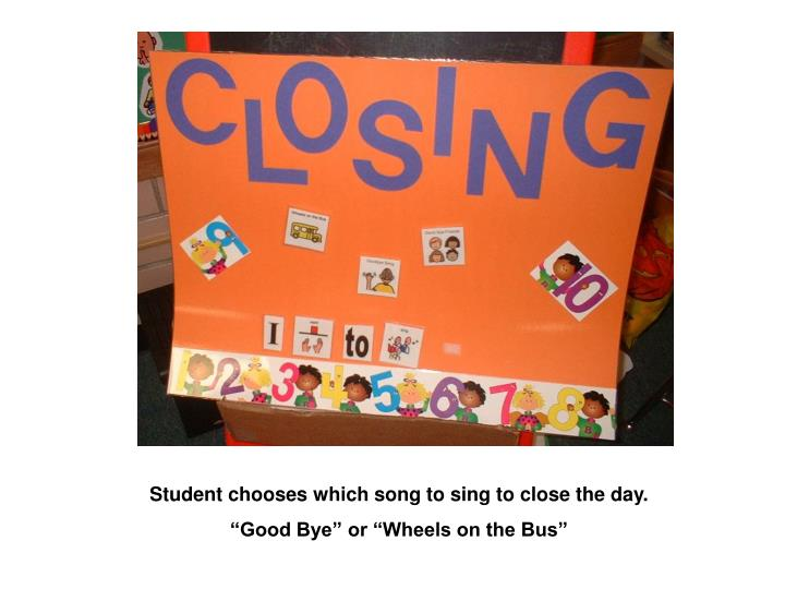 Student chooses which song to sing to close the day.