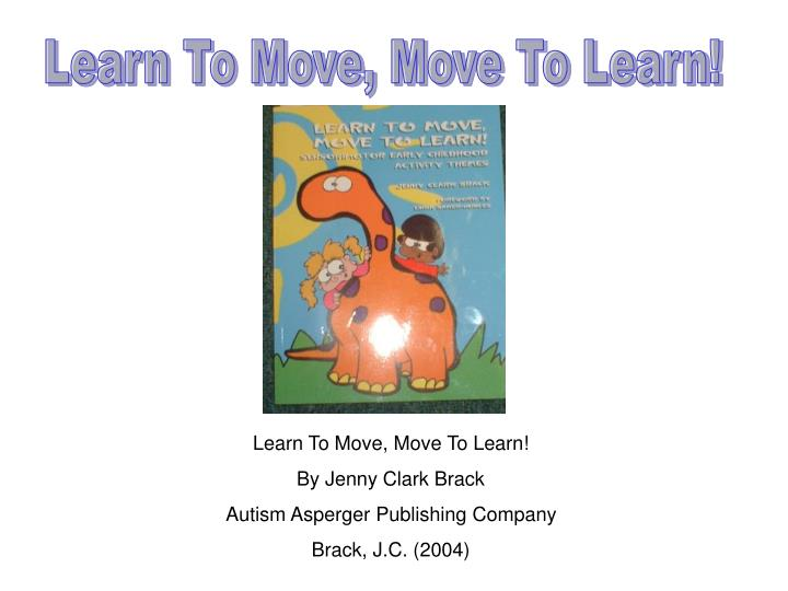 Learn To Move, Move To Learn!