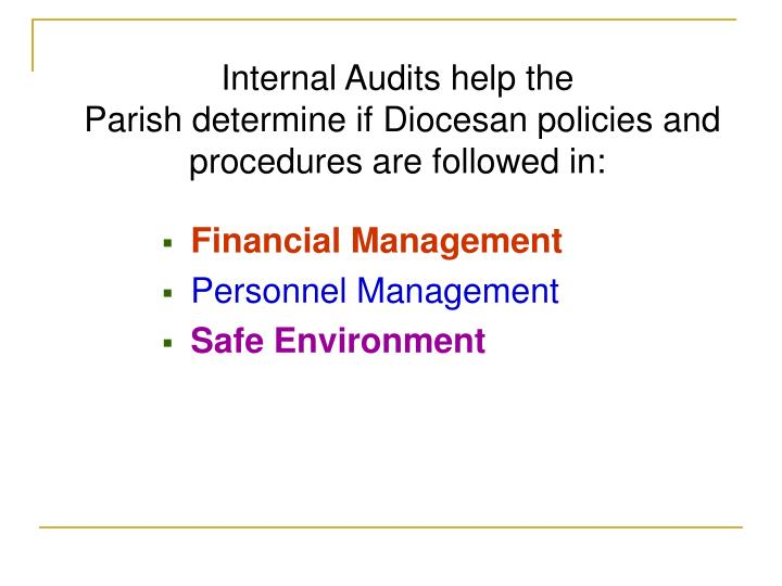 Internal audits help the parish determine if diocesan policies and procedures are followed in