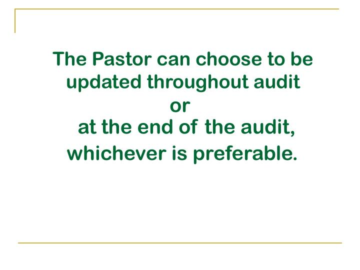 The Pastor can choose to be updated throughout audit