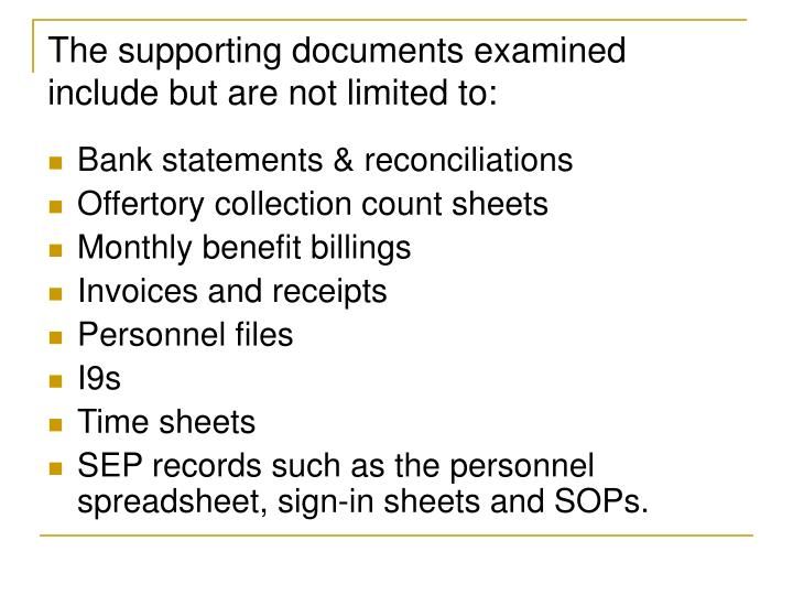 The supporting documents examined include but are not limited to: