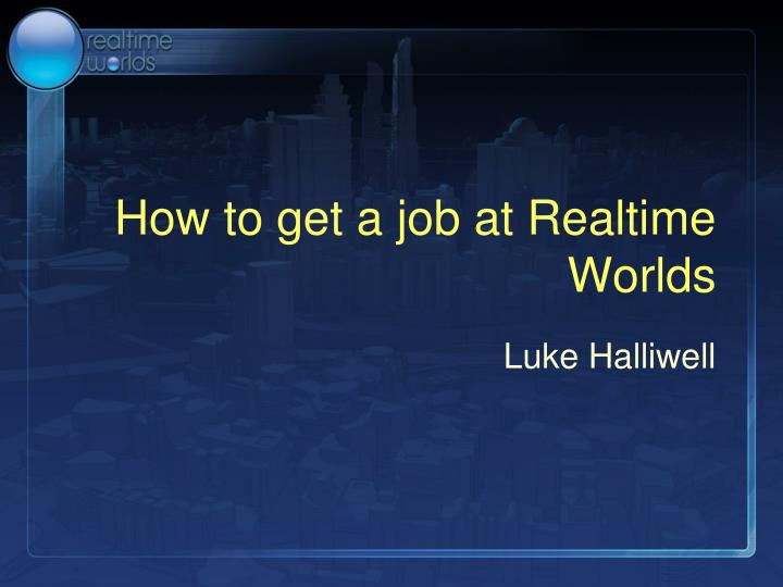 how to get a job at realtime worlds n.