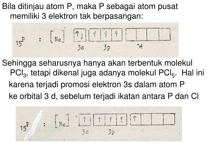 Bila ditinjau atom P, maka P sebagai atom pusat memiliki 3 elektron tak berpasangan: