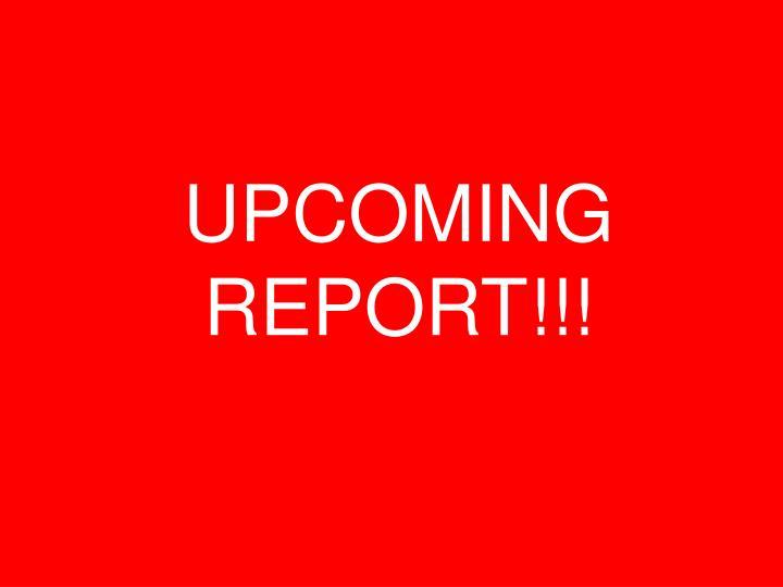 UPCOMING REPORT!!!