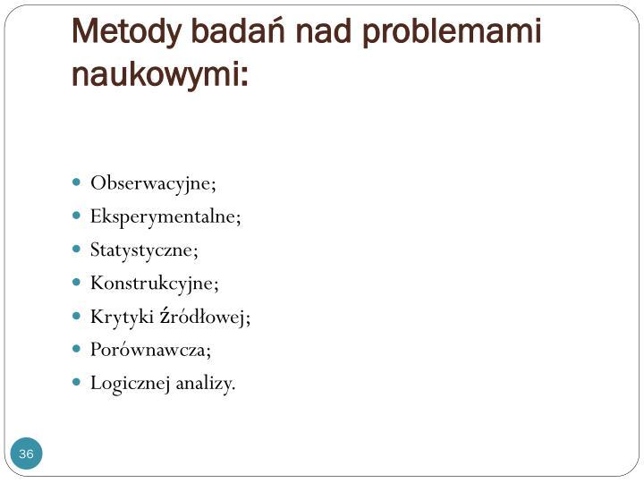 Metody badań nad problemami naukowymi: