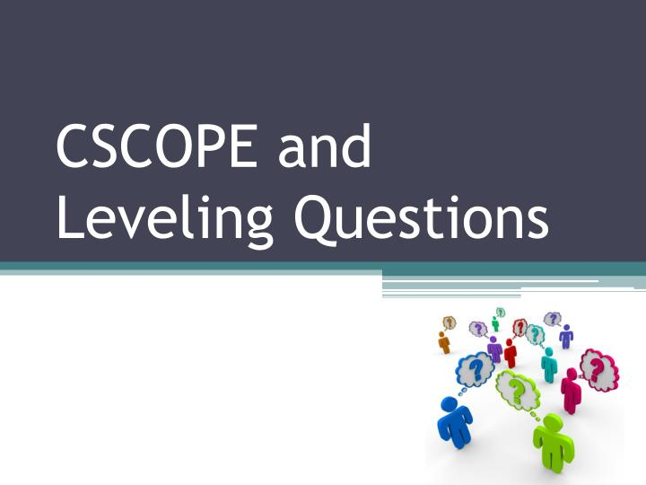 CSCOPE and Leveling Questions