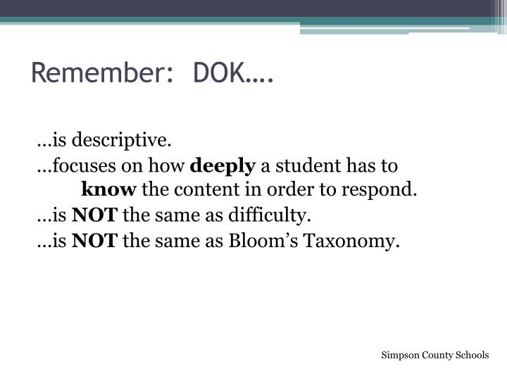 Remember:  DOK….
