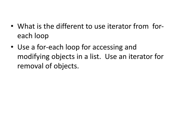 What is the different to use iterator from  for-each loop