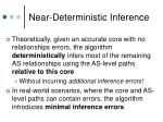 near deterministic inference