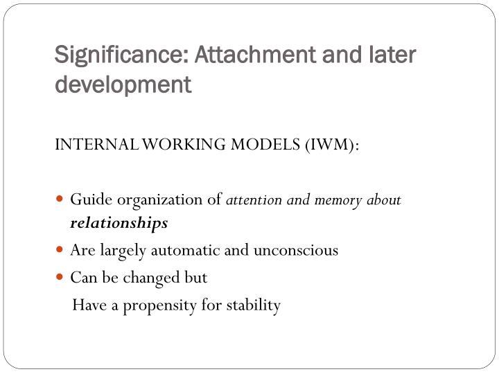 Significance: Attachment and later development