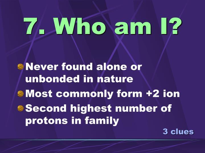 7. Who am I?