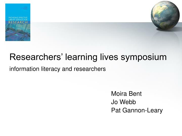 Researchers learning lives symposium information literacy and researchers