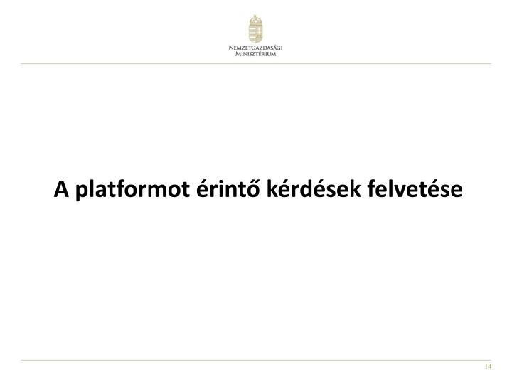 A platformot érintő kérdések felvetése