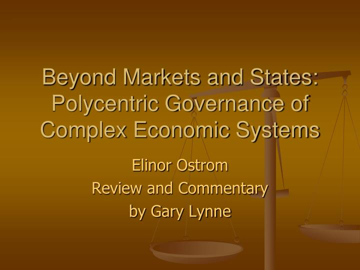 beyond markets and states polycentric governance of complex economic systems n.