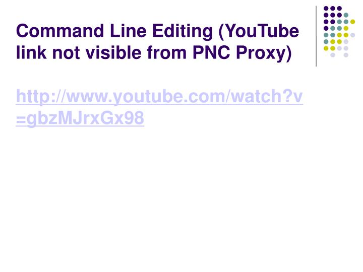 Command Line Editing (YouTube link not visible from PNC Proxy)