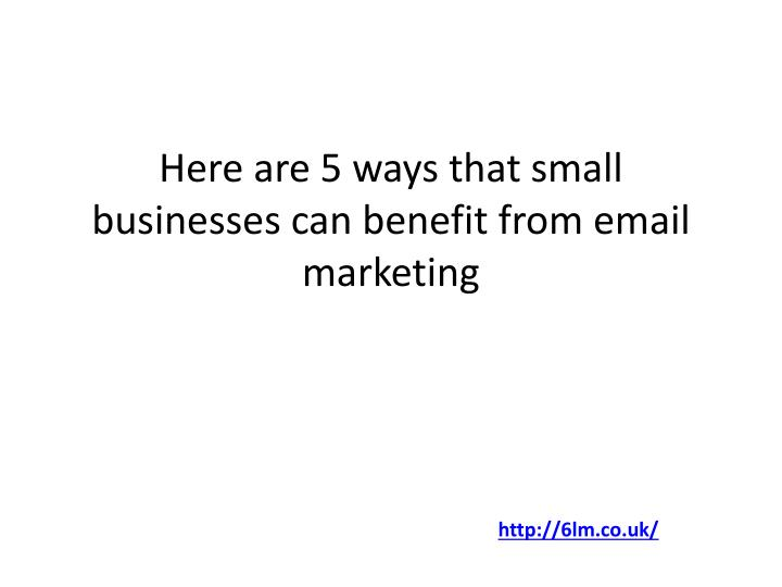 Here are 5 ways that small businesses can benefit from email marketing