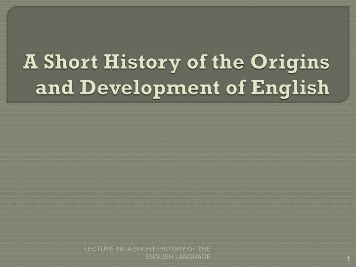 a short history of the origins and development of english n.