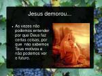 jesus demorou