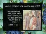 jesus recebe um recado urgente
