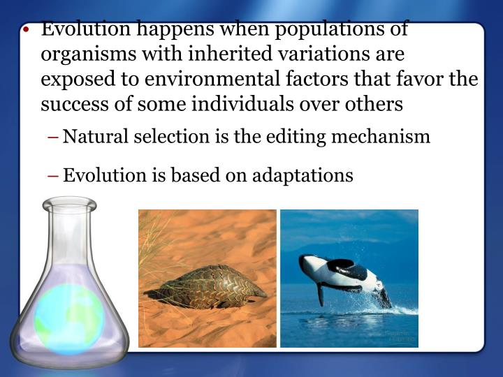 Evolution happens when populations of organisms with inherited variations are exposed to environmental factors that favor the success of some individuals over others