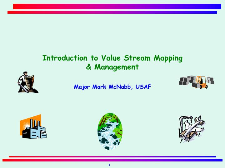 introduction to value stream mapping management major mark mcnabb usaf n.