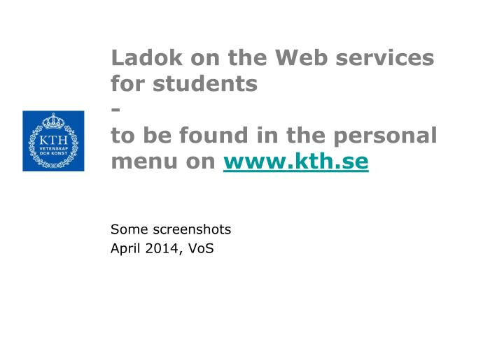 ladok on the web services for students to be found in the personal menu on www kth se n.