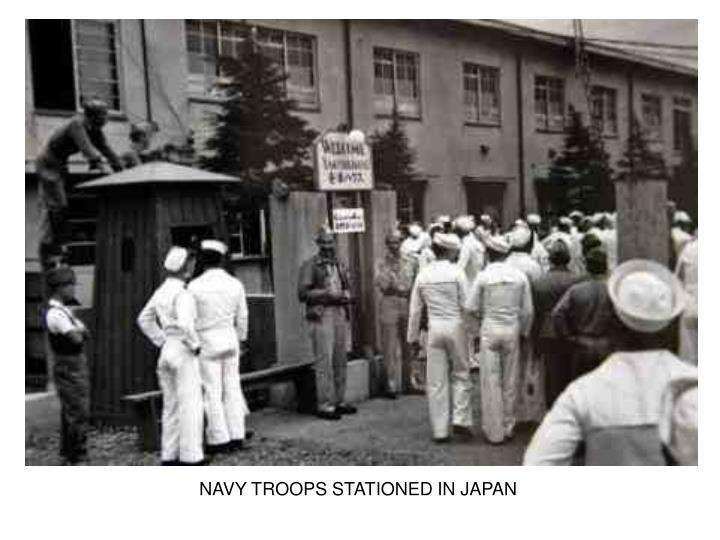 NAVY TROOPS STATIONED IN JAPAN