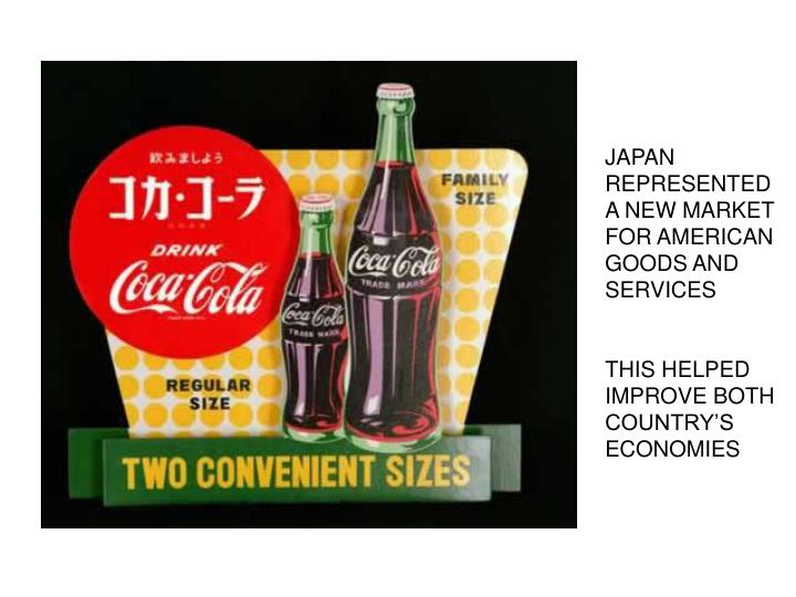 JAPAN REPRESENTED A NEW MARKET FOR AMERICAN GOODS AND SERVICES
