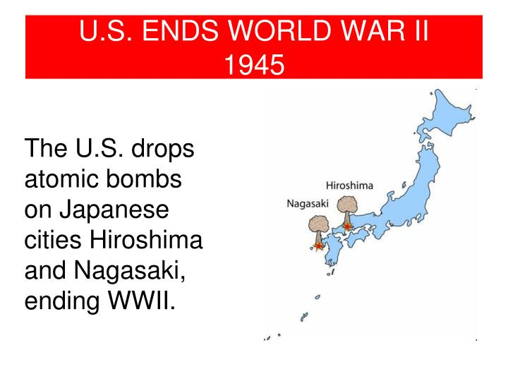 U.S. ENDS WORLD WAR II