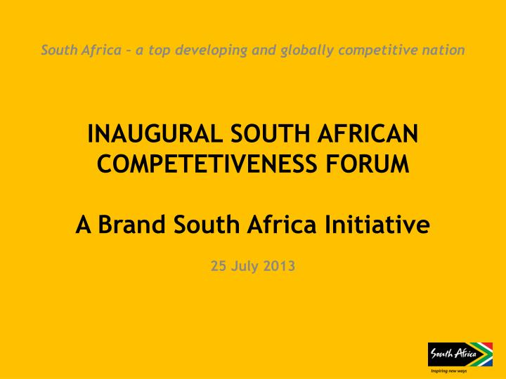 inaugural south african competetiveness forum a brand south africa initiative n.