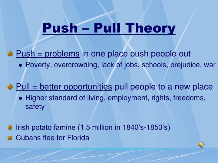 what are push theory and pull Push pull theory push pull theory can be applied to many facets of life it's applicable to both the business world and the dating world in the dating world its used as a method to generate attraction while simultaneously getting past a.