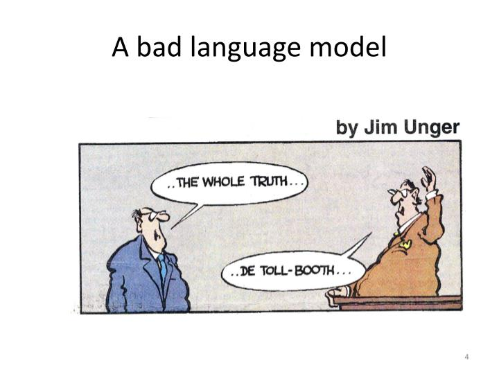 A bad language model